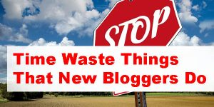 Time Waste Things That New Bloggers Do